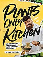 Plants-Only Kitchen: Over 70 Delicious,