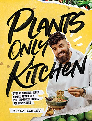 Plants-Only Kitchen: Over 70 delicious, super-simple, powerful & protein-packed recipes for busy people (Easy Vegan Cookbook)