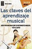 Las claves del aprendizaje musical: Guía para mejorar con tu instrumento musical y el canto (Taller de Música)