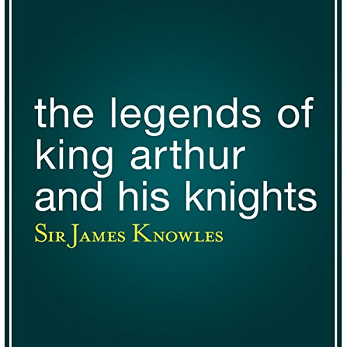 The Legends of King Arthur and His Knights cover art