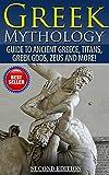 Greek Mythology: Guide To Ancient Greece, Titans, Greek Gods, Zeus and More! (Viking Mythology, Hercules, Ancient Civilizations)