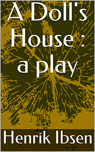 A Doll's House : a play (English Edition)