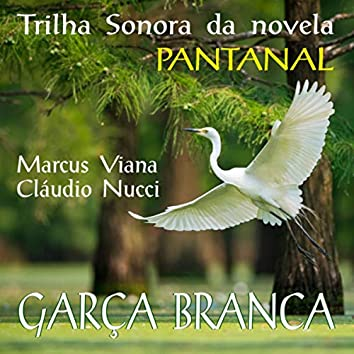 Garça Branca: Trilha Sonora da Novela Pantanal