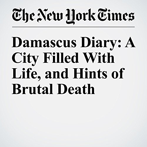 Damascus Diary: A City Filled With Life, and Hints of Brutal Death cover art