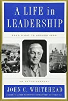 A Life In Leadership: From D-Day to Ground Zero: An Autobiography