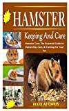 HAMSTERS KEEPING AND CARE: Hamster Care: The Essential Guide to Ownership, Care, & Training For Your Pet