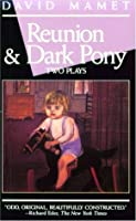 Reunion and Dark Pony (Mamet, David)