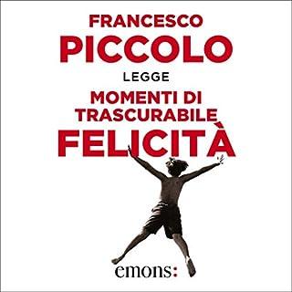 Momenti di trascurabile felicità                   Di:                                                                                                                                 Francesco Piccolo                               Letto da:                                                                                                                                 Francesco Piccolo                      Durata:  2 ore e 58 min     171 recensioni     Totali 4,2