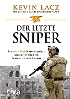 Der letzte Sniper: Ein Navy-SEAL-Scharfschuetze berichtet ueber die Schlacht von Ramadi