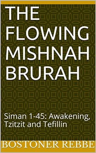 The Flowing Mishnah Brurah: Siman 1-45: Awakening, Tzitzit and Tefillin (English Edition)