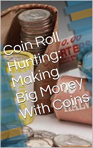 Coin Roll Hunting: Making Big Money With Coins (English Edition)