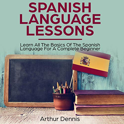Spanish Language Lessons: Learn All the Basics of the Spanish Language for a Complete Beginner cover art