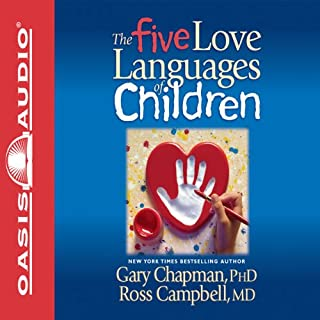 The Five Love Languages of Children                   By:                                                                                                                                 Gary Chapman                               Narrated by:                                                                                                                                 Chris Fabry                      Length: 5 hrs and 56 mins     1,004 ratings     Overall 4.6