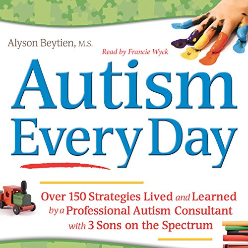Autism Every Day     Over 150 Strategies Lived and Learned by a Professional Autism Consultant with 3 Sons on the Spectrum              By:                                                                                                                                 Alyson Beytien                               Narrated by:                                                                                                                                 Francie Wyck                      Length: 6 hrs and 40 mins     22 ratings     Overall 4.5