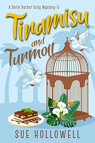 Tiramisu and Turmoil (A Belle Harbor Cozy Mystery Book 5) by [Sue Hollowell]
