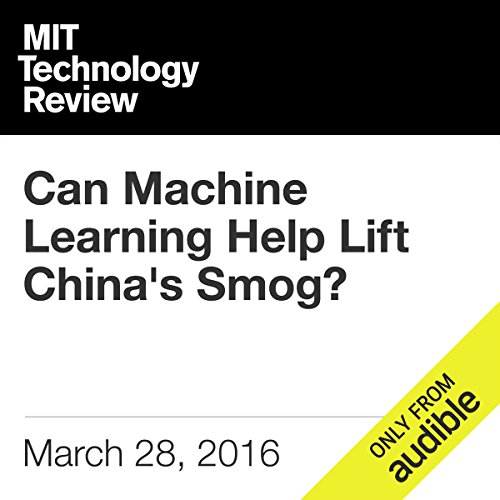 Can Machine Learning Help Lift China's Smog? audiobook cover art