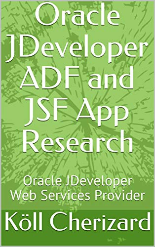 Oracle JDeveloper ADF and JSF App Research: Oracle JDeveloper Web Services Provider (2016.10.23.9.45.PM) (English Edition)