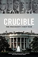 Crucible: The President's First Year (Miller Center Studies on the Presidency)