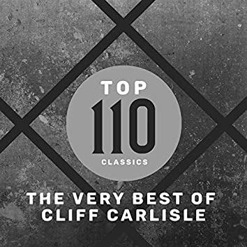 Top 110 Classics - The Very Best of Cliff Carlisle