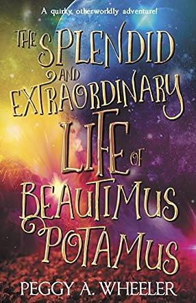 The Splendid and Extraordinary Life of Beautimus Potamus