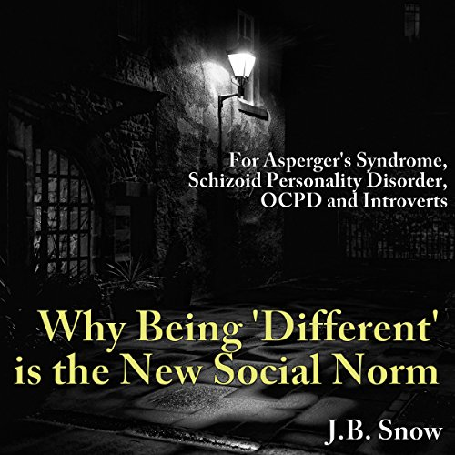 "For Asperger's Syndrome, Schizoid Personality Disorder, OCPD and Introverts: Why Being ""Different"" Is the New Social Norm audiobook cover art"