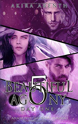 Beautiful Agony 5 – Day One: Apocalyptic Gay BDSM Romance