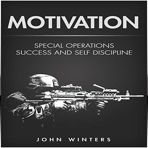 Motivation: Special Operations Success and Self Discipline cover art