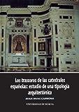 Los Trascoros De Las Catedrales Españolas: Estudios De Una Tipología Arquitectónica