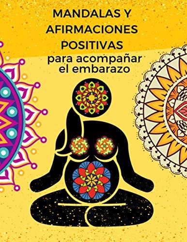 Mandalas y afirmaciones positivas para acompañar el embarazo: Libro para las mujeres embarazadas: mandalas y afirmaciones positivas para estimular la ... sí mismas durante el embarazo y la maternidad