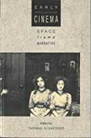 Early Cinema: Space, Frame, Narrative by Unknown(1990-11-26)