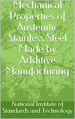 Mechanical Properties of Austenitic Stainless Steel Made by Additive Manufacturing (English Edition)