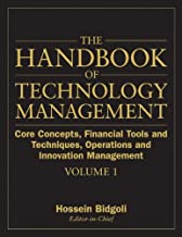 The Handbook of Technology Management: Core Concepts, Financial Tools and Techniques, Operations and Innovation Management (Volume 1)