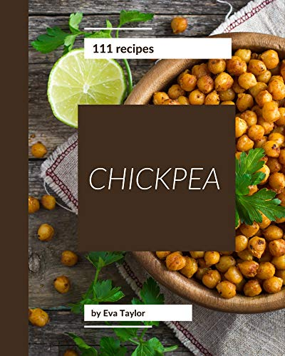 111 Chickpea Recipes: A Must-have Chickpea Cookbook for Everyone (English Edition)