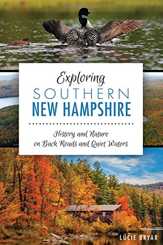Exploring Southern New Hampshire:: History and Nature on Back Roads and Quiet Waters (Natural History)