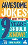 Awesome Jokes That Every 9 Year Old Should Know!: Hundreds of rib ticklers, tongue twisters and side...