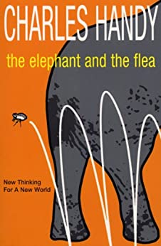 The Elephant And The Flea: New Thinking For A New World by [Charles Handy]