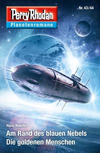 Planetenroman 43 + 44: Am Rand des blauen Nebels / Die goldenen Menschen: Zwei abgeschlossene Romane aus dem Perry Rhodan Universum (Perry Rhodan-Planetenroman 37)