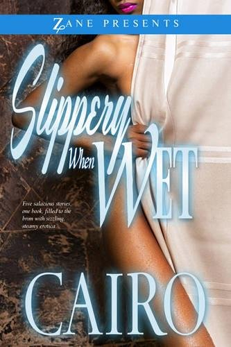 Slippery When Wet: A Novel (Zane Presents)