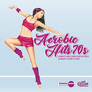 Aerobic Hits 70s: 60 Minutes Mixed Compilation for Fitness & Workout 140 bpm/32 Count