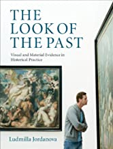 The Look of the Past: Visual and Material Evidence in Historical Practice (English Edition)