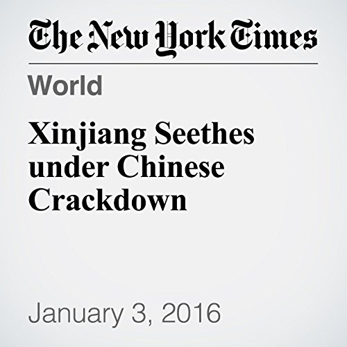Xinjiang Seethes under Chinese Crackdown audiobook cover art
