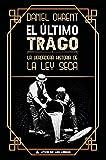 El último trago: La verdadera historia de la ley seca: 41 (Ático Historia)