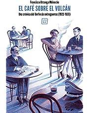 El café sobre el volcán: Una crónica del Berlín de entreguerras (1922-1933) (NARRATIVA)