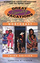 Great Family Vacations Northeast, 3rd: 25 Complete Fun-Filled Vacations for the Entire Family