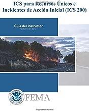 ICS para Recursos Unicos e Incidentes de Accion Inicial (ICS 200): Guia del Instructor (Spanish Edition)