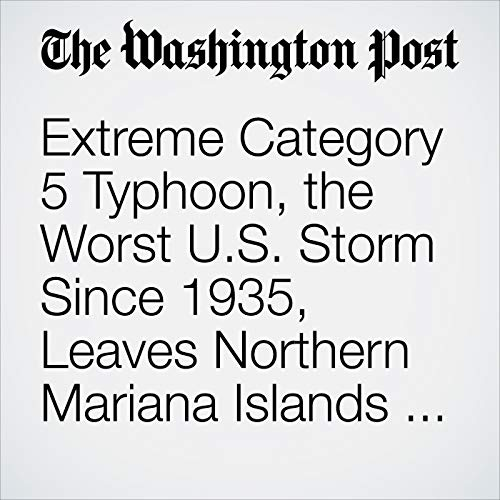 Extreme Category 5 Typhoon, the Worst U.S. Storm Since 1935, Leaves Northern Mariana Islands Devastated copertina