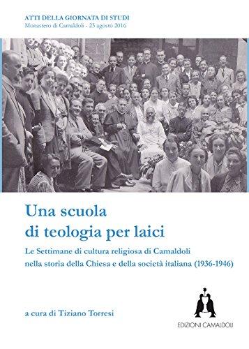 Una scuola di teologia per laici. Le Settimane di cultura religiosa di Camaldoli nella storia della Chiesa e della società italiana (1936-1946)