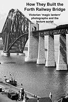 How They Built The Forth Railway Bridge A Victorian Magic Lantern Show by Andrew Gill (2014-12-18)