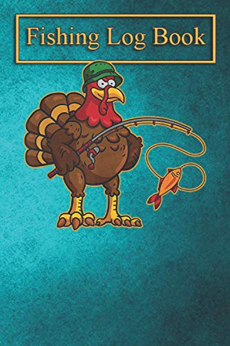 Fishing Logbook: Funny Thanksgiving Fishing Gobble Turkey Fly Bass Catch Gift T-Shirt-EQahm The Essential Accessory For The Tack