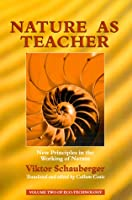 Nature As Teacher: New Principles in the Working of Nature (Ecotechnology)